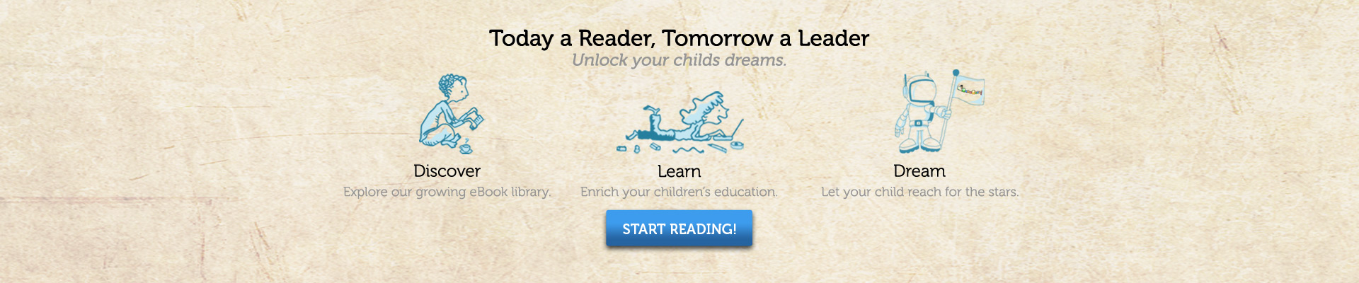 Today a Reader, Tomorrow a Leader. Unlock your child's dreams.