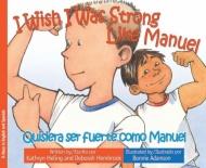 I Wish I Was Strong Like Manuel / Quisiera ser fuerte como Manuel