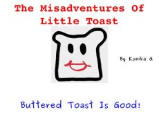 Buttered Toast Is Good!